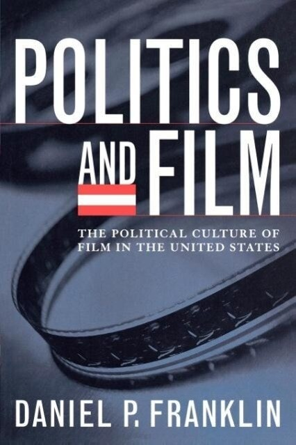 Politics and Film: The Political Culture of Film in the United States als Taschenbuch