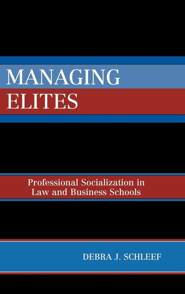 Managing Elites: Socializaton in Law and Business Schools als Buch