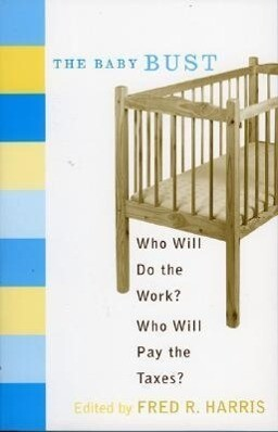 The Baby Bust: Who Will Do the Work? Who Will Pay the Taxes? als Taschenbuch