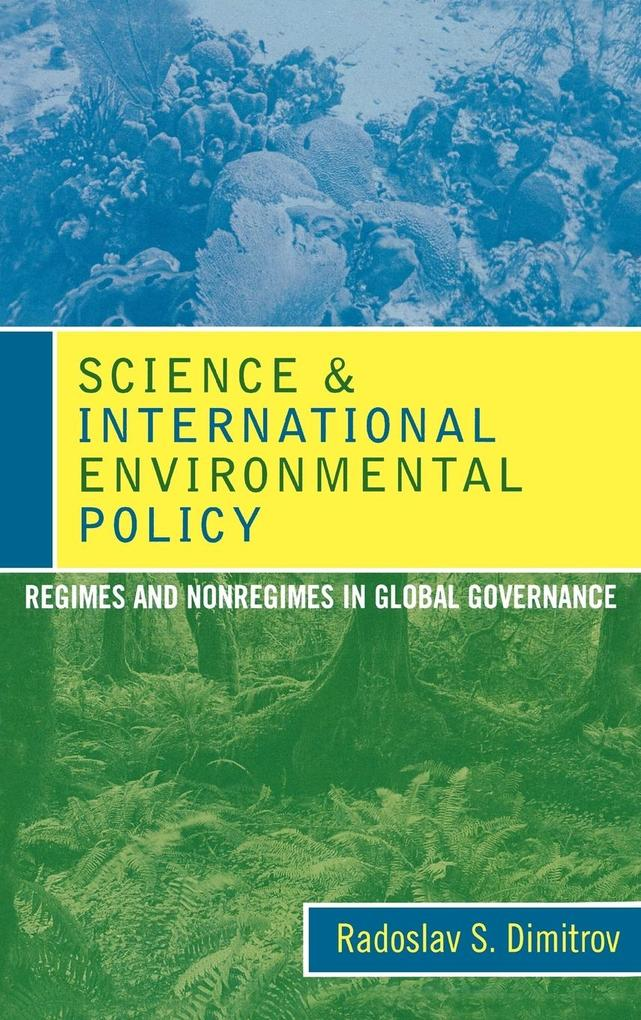Science and International Environmental Policy: Regimes and Nonregimes in Global Governance als Buch