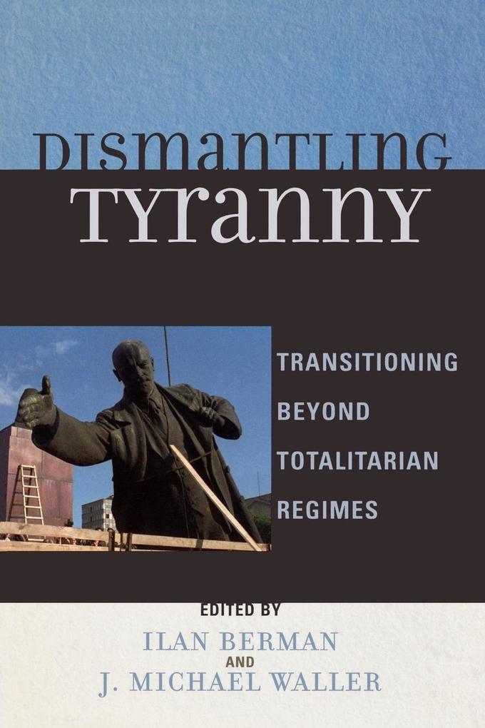 Dismantling Tyranny: Transitioning Beyond Totalitarian Regimes als Taschenbuch
