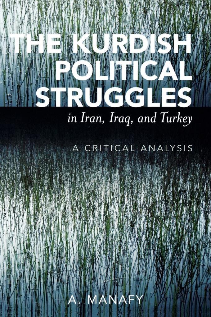 The Kurdish Political Struggles in Iran, Iraq, and Turkey: A Critical Analysis als Taschenbuch