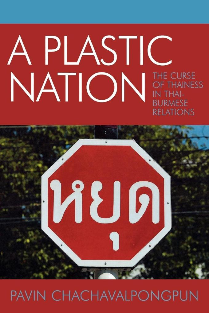A Plastic Nation: The Curse of Thainess in Thai-Burmese Relations als Taschenbuch