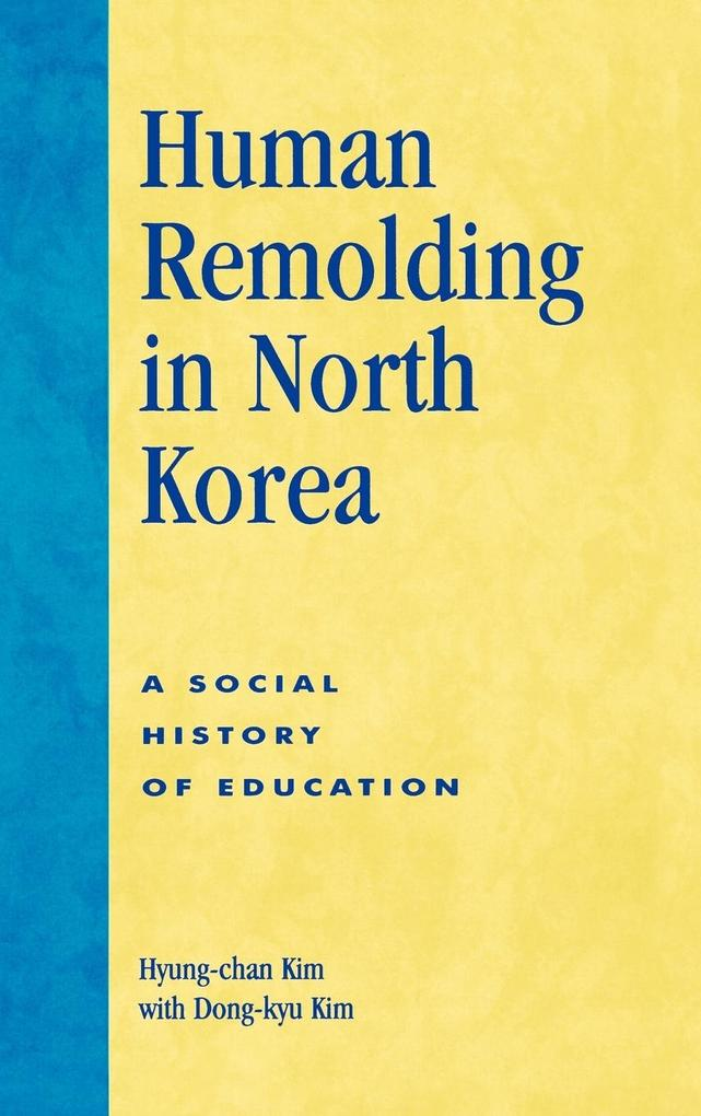 Human Remolding in North Korea: A Social History of Education als Buch