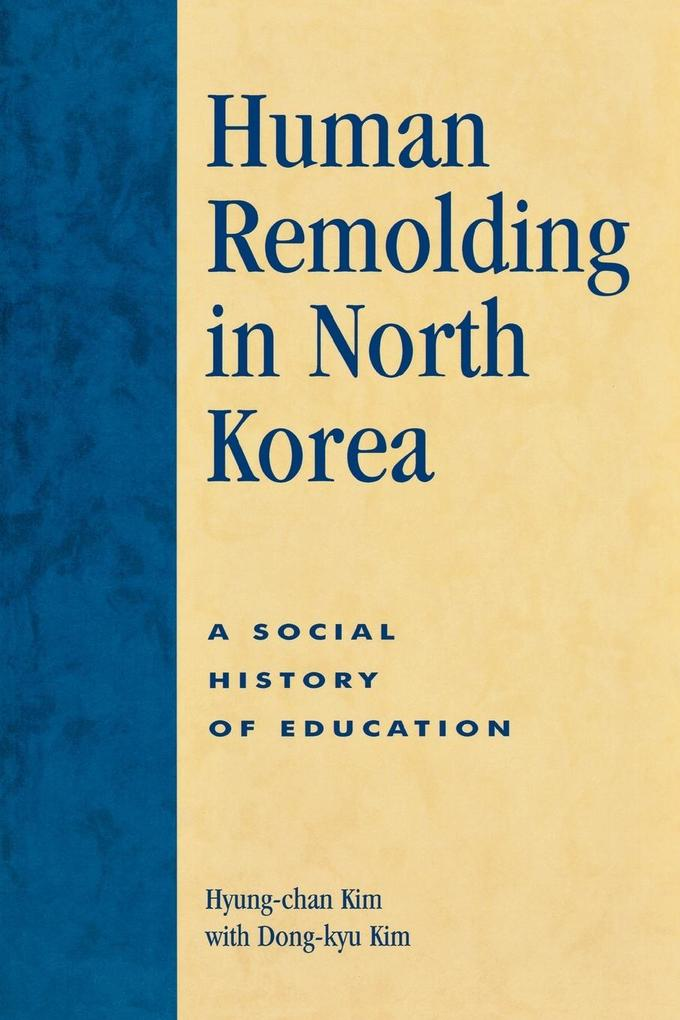 Human Remolding in North Korea: A Social History of Education als Taschenbuch
