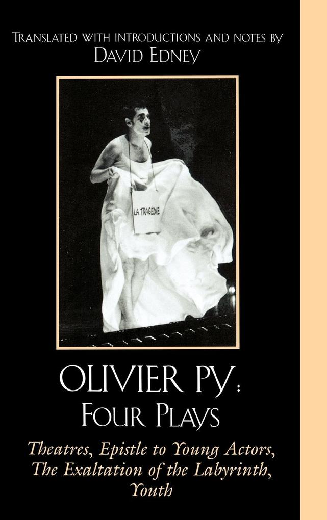 Olivier Py: Four Plays: Theatres, Epistle to Young Actors, the Exaltation of the Labyrinth, Youth als Buch