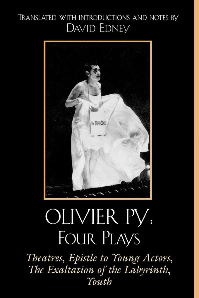 Olivier Py: Four Plays: Theatres, Epistle to Young Actors, the Exaltation of the Labyrinth, Youth als Taschenbuch