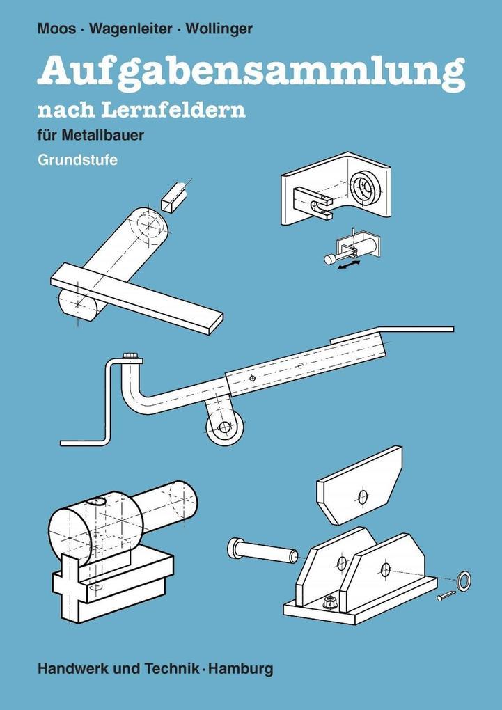 Aufgabensammlung nach Lernfeldern für Metallbauer. Schülerband Grundstufe als Buch