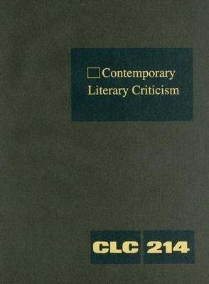 Contemporary Literary Criticism 214: Criticism of the Works of Today's Novelist, Poets, Playwrights, Short Story Writers, Scriptwriters, and Other Cre als Buch