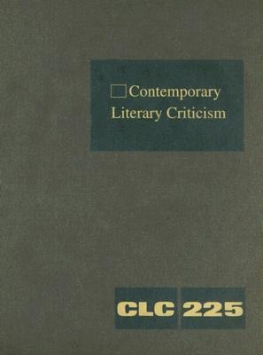 Contemporary Literary Criticism, Volume 225: Criticism of the Works of Today's Novelists, Poets, Playwrights, Short Story Writers, Scriptwriters, and als Buch