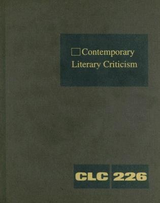 Contemporary Literary Criticism, Volume 226: Criticism of the Works of Today's Novelists, Poets, Playwrights, Short Story Writers, Scriptwriters, and als Buch