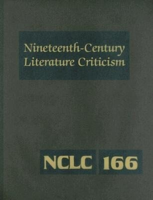 Nineteenth Century Literature Criticism: Criticism of the Works of Novelists, Philosophers, and Other Creative Writers Who Died Between 1800 and 1899, als Buch