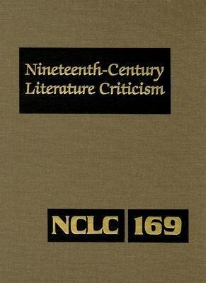 Nineteenth-Century Literature Criticism: Criticism of the Works of Novelists, Philosophers, and Other Creative Writers Who Died Between 1800 and 1899, als Buch