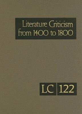 Literature Criticism from 1400 to 1800: Critical Discussion of the Works of Fifteenth-, Sixteenth-, and Eighteenth-Century Novelists, Poets, Playwrigh als Buch