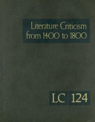 Literature Criticism from 1400 to 1800, Volume 124: Critical Discussion of the Works of Fifteenth-, Sixteenth-, Seventeenth-, and Eighteenth-Century N als Buch