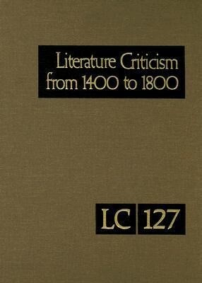 Literature Criticism from 1400 to 1800: Critical Discussion of the Works of Fifteenth-, Sixteenth-, Seventeenth-, and Eighteenth-Century Novelists, Po als Buch