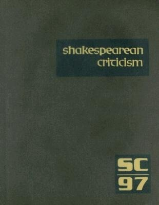 Shakespearean Criticism, Volume 97: Criticism of William Shakespeare's Plays and Poetry, from the First Published Appraisals to Current Evaluations als Buch