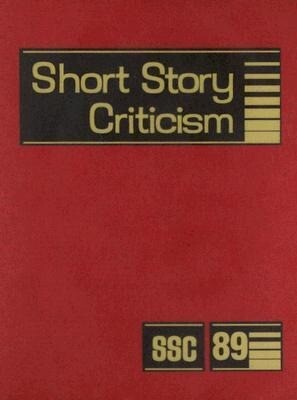Short Story Criticism, Volume 89: Criticism of the Works of Short Fiction Writers als Buch