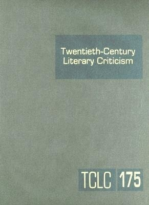 Twentieth-Century Literary Criticism, Volume 175: Criticism of the Works of Novelists, Poets, Playwrights, Short Story Writers, and Other Creative Wri als Buch