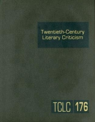 Twentieth-Century Literary Criticism, Volume 176: Criticism of the Works of Novelists, Poets, Playwrights, Short Story Writers, and Other Creative Wri als Buch
