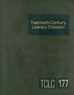 Twentieth-Century Literary Criticism, Volume 177: Criticism of the Works of Novelists, Poets, Playwrights, Short Story Writers, and Other Creative Wri als Buch