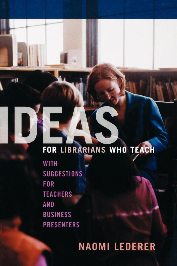 Ideas for Librarians Who Teach: With Suggestions for Teachers and Business Presenters als Taschenbuch