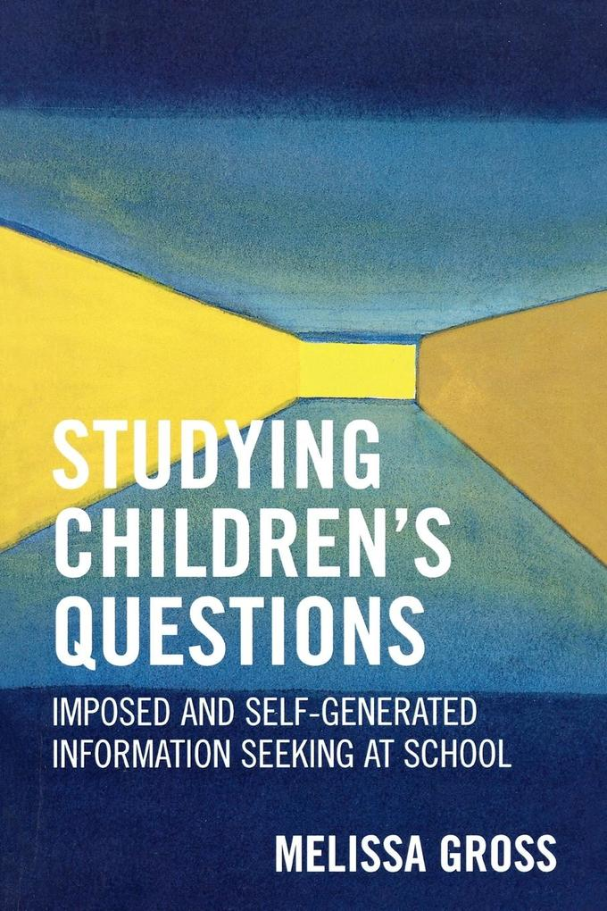 Studying Children's Questions: Imposed and Self-Generated Information Seeking at School als Taschenbuch