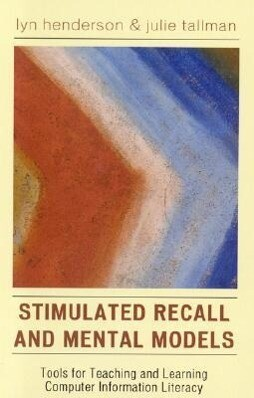 Stimulated Recall and Mental Models: Tools for Teaching and Learning Computer Information Literacy als Taschenbuch