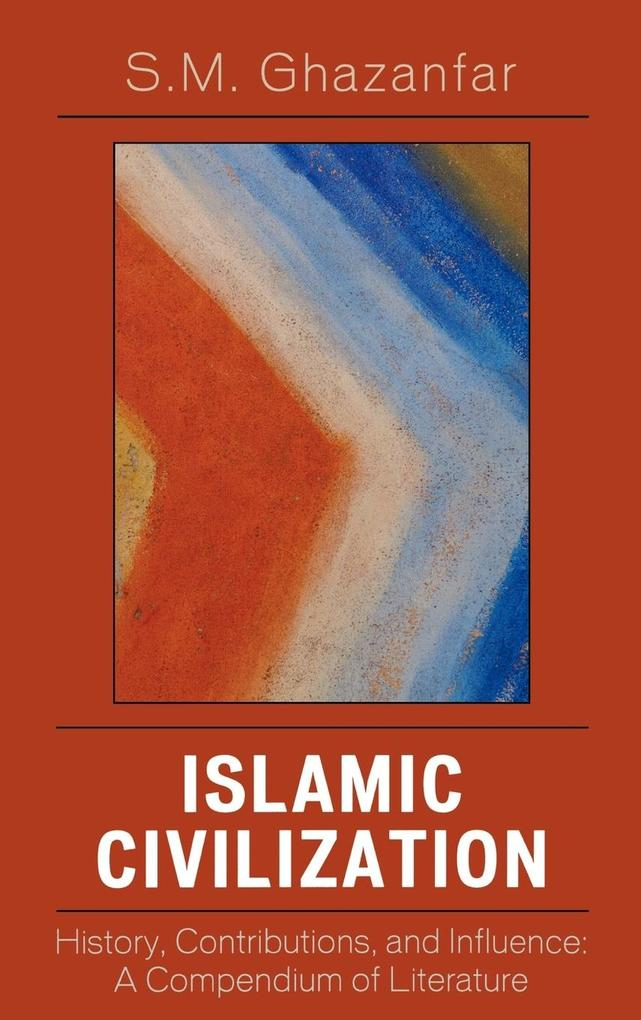 Islamic Civilization: History, Contributions, and Influence: A Compendium of Literature als Buch