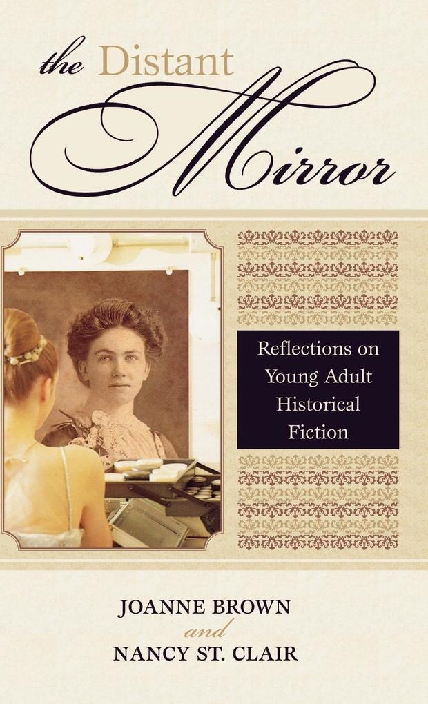 The Distant Mirror: Reflections on Young Adult Historical Fiction als Buch