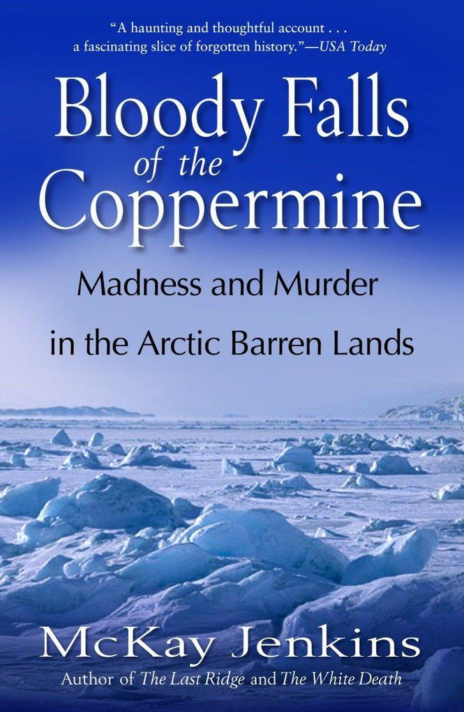 Bloody Falls of the Coppermine: Madness and Murder in the Arctic Barren Lands als Taschenbuch