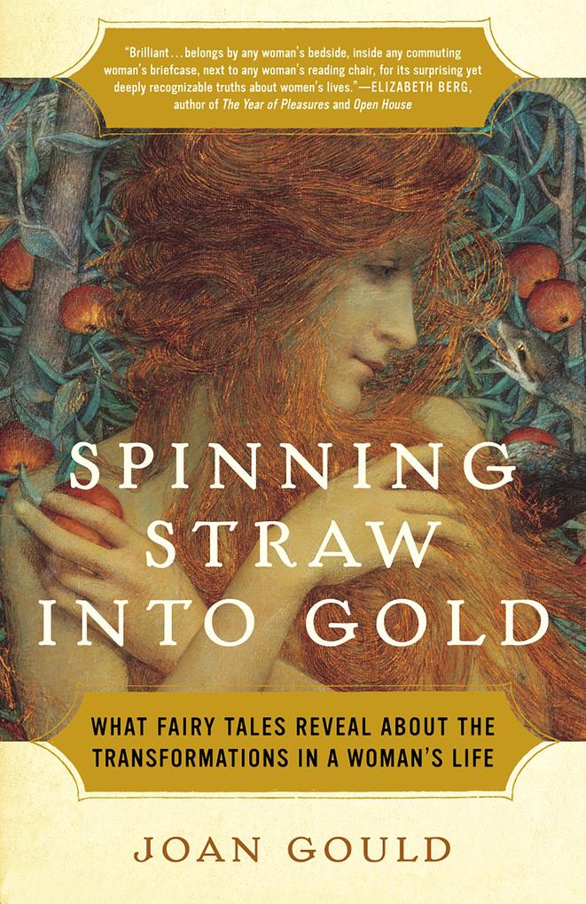 Spinning Straw Into Gold: What Fairy Tales Reveal about the Transformations in a Woman's Life als Taschenbuch