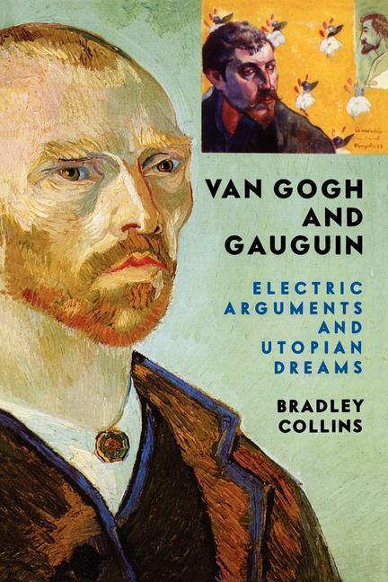 Van Gogh and Gauguin: Electric Arguments and Utopian Dreams als Taschenbuch