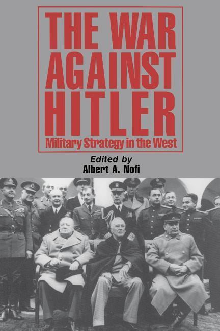 The War Against Hitler: Military Strategy in the West als Taschenbuch