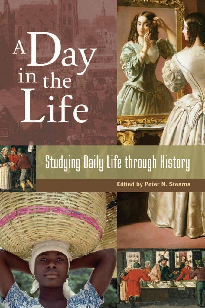 A Day in the Life: Studying Daily Life Through History als Buch