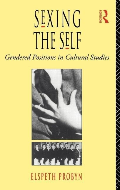 Sexing the Self: Gendered Positions in Cultural Studies als Buch
