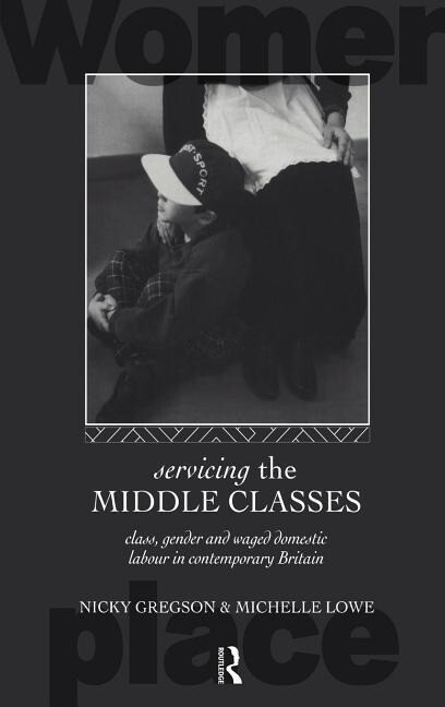 Servicing the Middle Classes: Class, Gender and Waged Domestic Work in Contemporary Britain als Buch