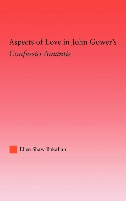 Aspects of Love in John Gower's Confessio Amantis als Buch