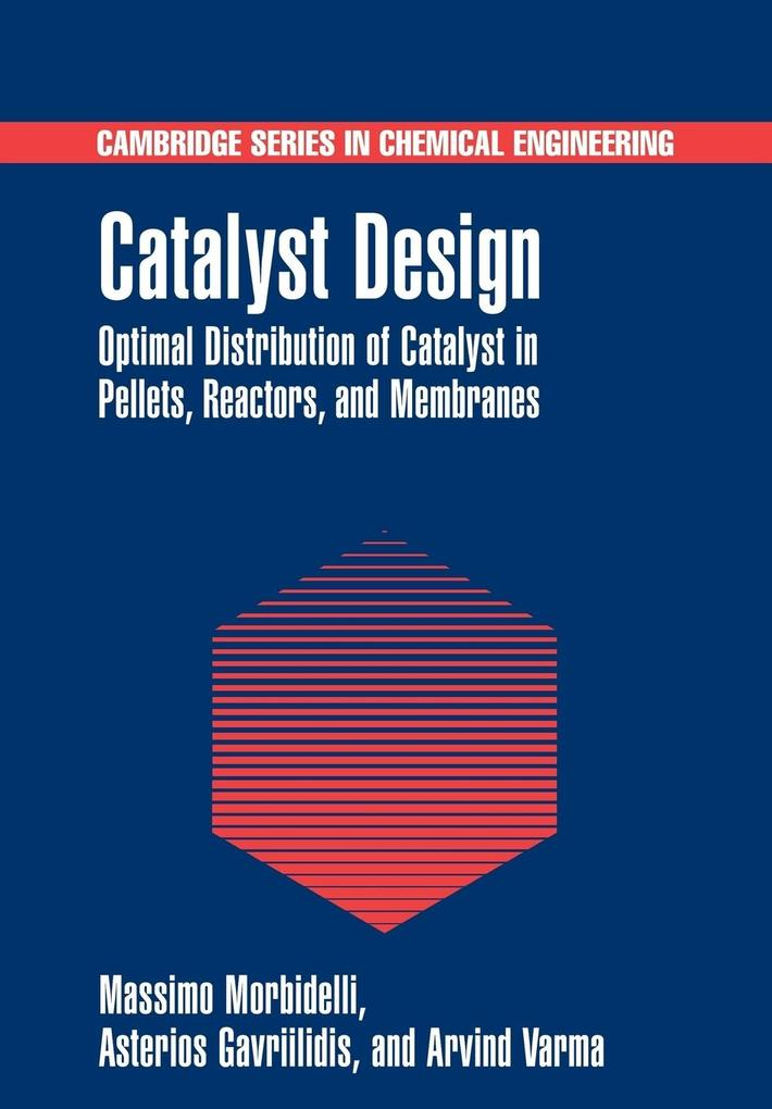 Catalyst Design: Optimal Distribution of Catalyst in Pellets, Reactors, and Membranes als Taschenbuch