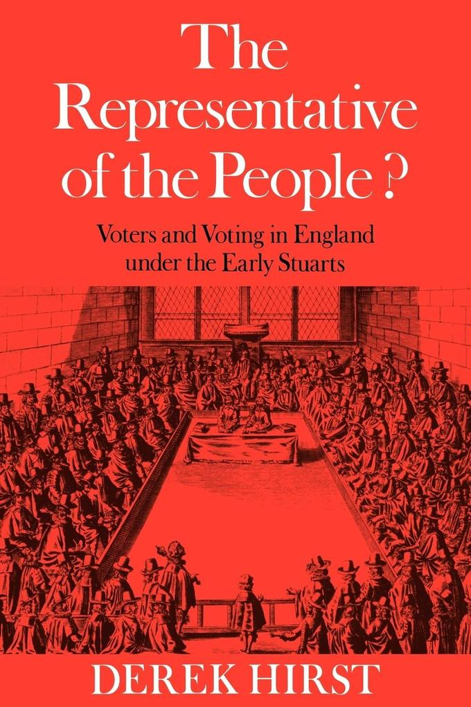 The Representative of the People?: Voters and Voting in England Under the Early Stuarts als Buch