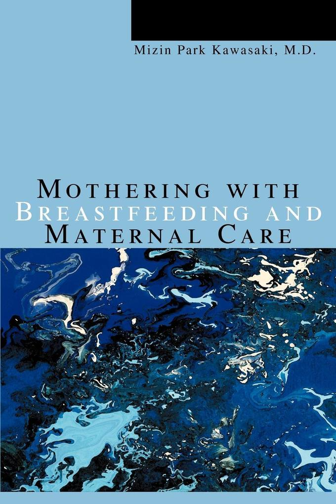 Mothering with Breastfeeding and Maternal Care als Taschenbuch