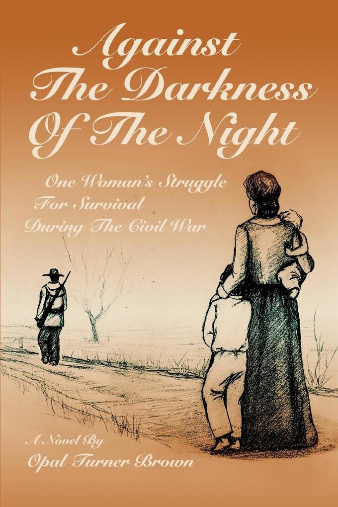 Against the Darkness of the Night: One Woman's Struggle for Survival During the Civil War als Buch