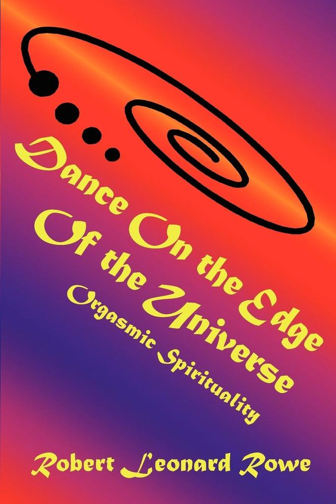 Dance on the Edge of the Universe: Orgasmic Spirituality als Taschenbuch