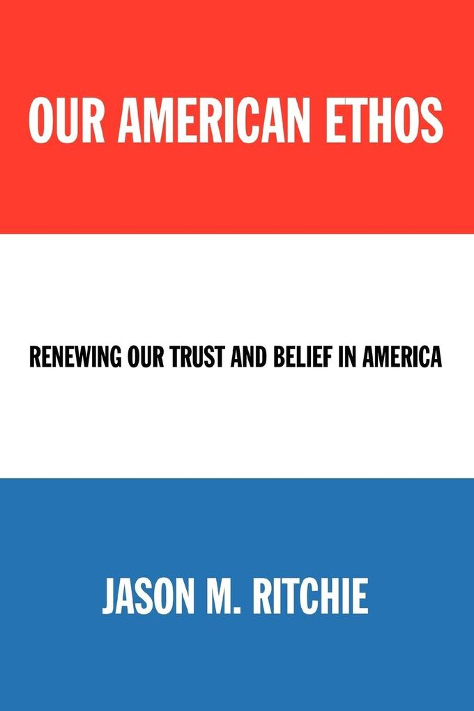 Our American Ethos: Renewing Our Trust and Belief in America als Taschenbuch