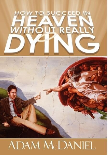 How to Succeed in Heaven Without Really Dying als Buch