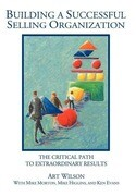 Building a Successful Selling Organization: The Critical Path to Extraordinary Results