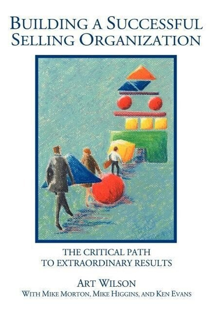 Building a Successful Selling Organization: The Critical Path to Extraordinary Results als Buch