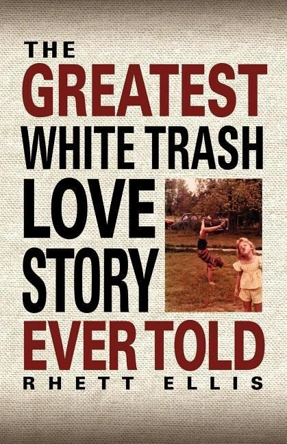 The Greatest White Trash Love Story Ever Told als Taschenbuch