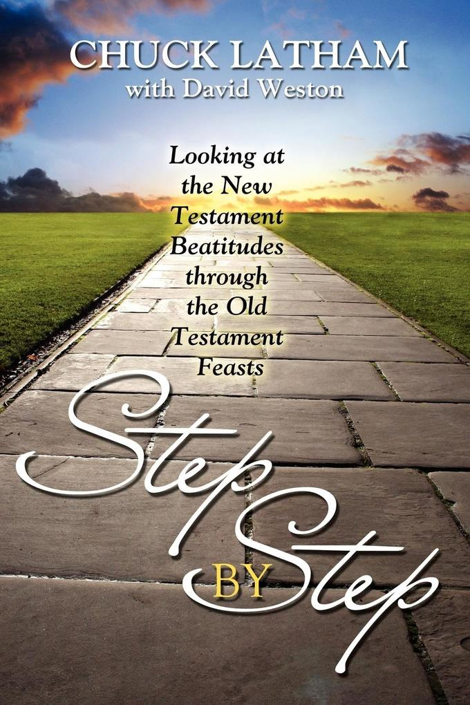 Step by Step: Looking at the New Testament Beatitudes Through the Old Testament Feasts als Taschenbuch