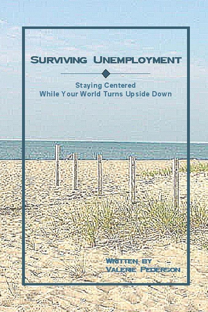 Surviving Unemployment: Staying Centered While Your World Turns Upside Down als Taschenbuch